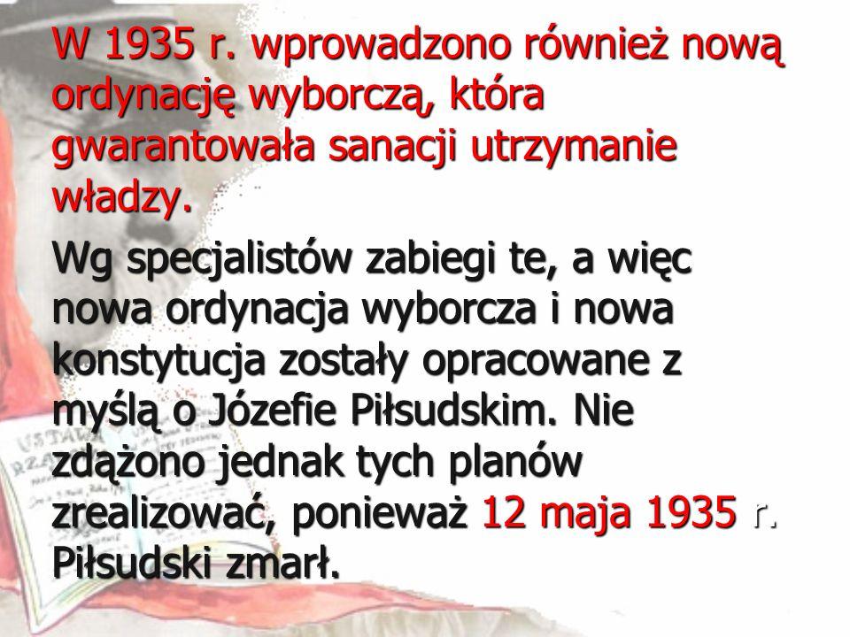 W 1935 r. wprowadzono również nową ordynację wyborczą, która gwarantowała sanacji utrzymanie władzy. Wg specjalistów zabiegi te, a więc nowa ordynacja