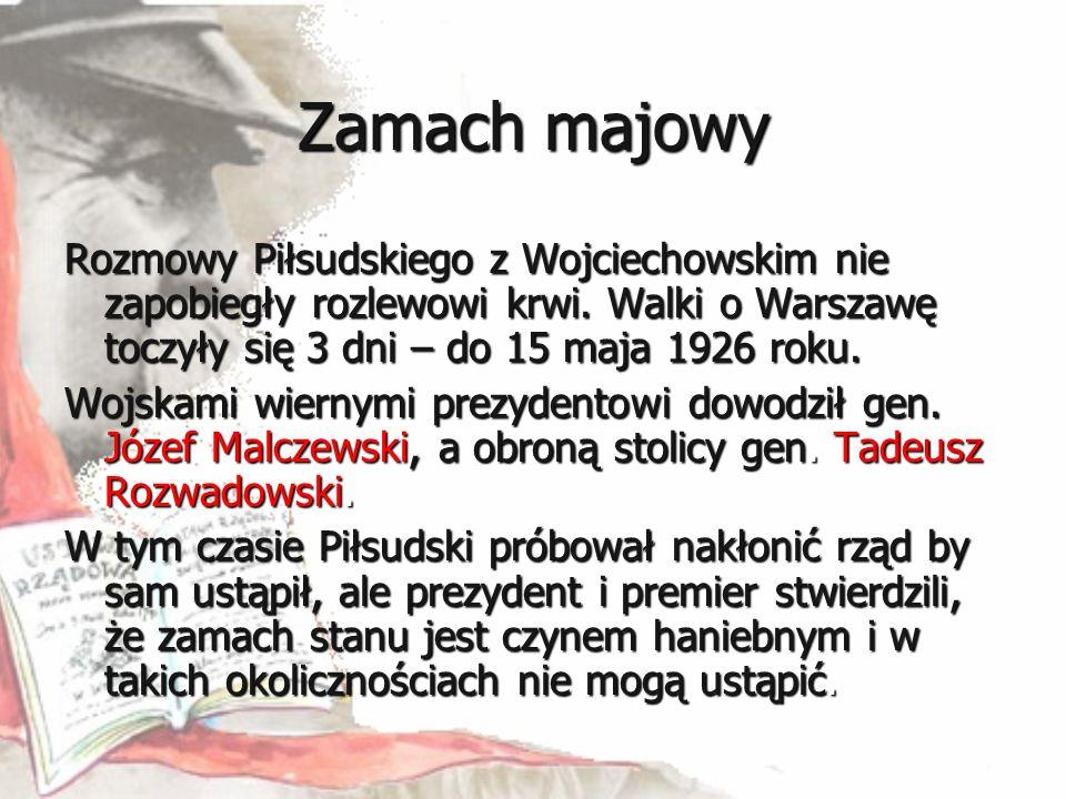 Zamach majowy Rozmowy Piłsudskiego z Wojciechowskim nie zapobiegły rozlewowi krwi. Walki o Warszawę toczyły się 3 dni – do 15 maja 1926 roku. Wojskami