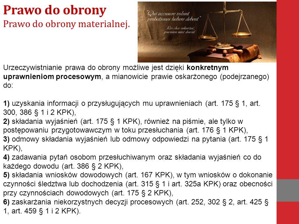Urzeczywistnianie prawa do obrony możliwe jest dzięki konkretnym uprawnieniom procesowym, a mianowicie prawie oskarżonego (podejrzanego) do: 1) uzyskania informacji o przysługujących mu uprawnieniach (art.