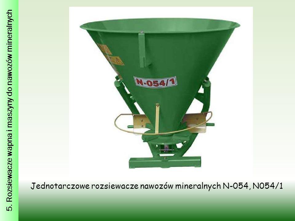 5. Rozsiewacze wapna i maszyny do nawozów mineralnych Jednotarczowe rozsiewacze nawozów mineralnych N-054, N054/1