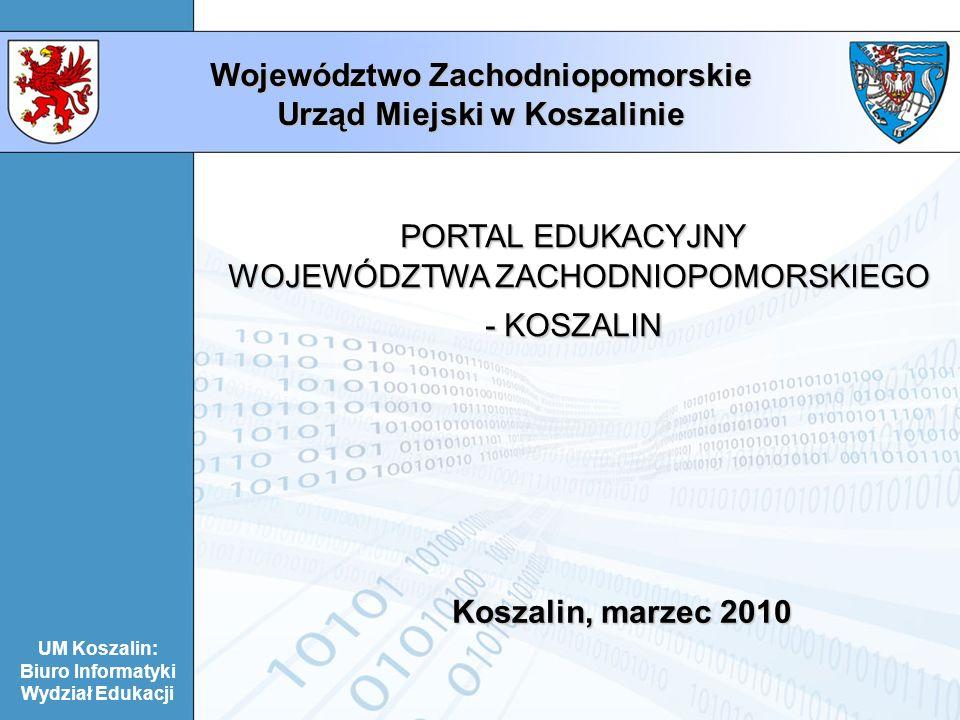 UM Koszalin: Biuro Informatyki Wydział Edukacji Województwo Zachodniopomorskie Urząd Miejski w Koszalinie Regionalny Program Operacyjny Województwa Zachodniopomorskiego na lata 2007-2013 Projekt tworzony w ramach: Osi priorytetowej 3.