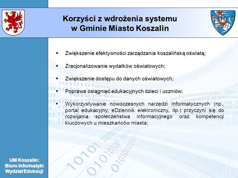 Korzyści z wdrożenia systemu w Gminie Miasto Koszalin  Zwiększenie efektywności zarządzania koszalińską oświatą;  Zracjonalizowanie wydatków oświatowych;  Zwiększenie dostępu do danych oświatowych;  Poprawa osiągnięć edukacyjnych dzieci i uczniów;  Wykorzystywanie nowoczesnych narzędzi informatycznych (np..