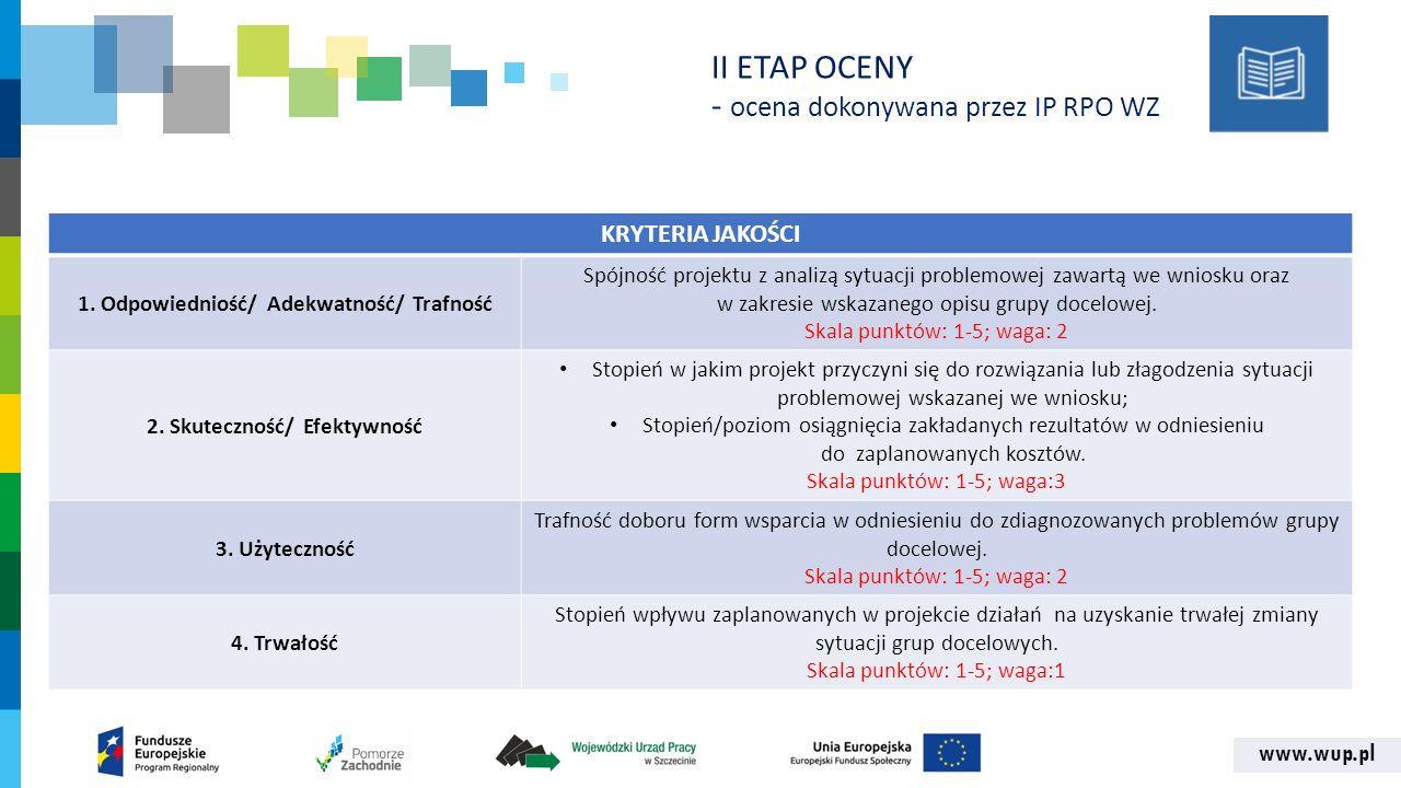 www.wup.pl KRYTERIA JAKOŚCI 1. Odpowiedniość/ Adekwatność/ Trafność Spójność projektu z analizą sytuacji problemowej zawartą we wniosku oraz w zakresi
