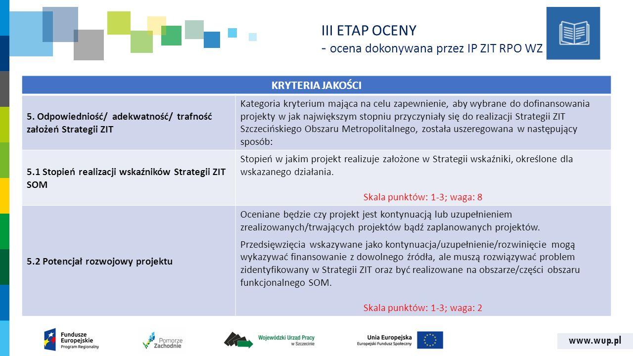 www.wup.pl KRYTERIA JAKOŚCI 5. Odpowiedniość/ adekwatność/ trafność założeń Strategii ZIT Kategoria kryterium mająca na celu zapewnienie, aby wybrane