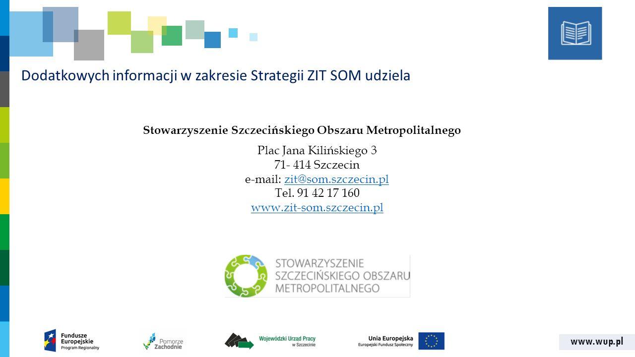 www.wup.pl Dodatkowych informacji w zakresie Strategii ZIT SOM udziela Plac Jana Kilińskiego 3 71- 414 Szczecin e-mail: zit@som.szczecin.plzit@som.szc