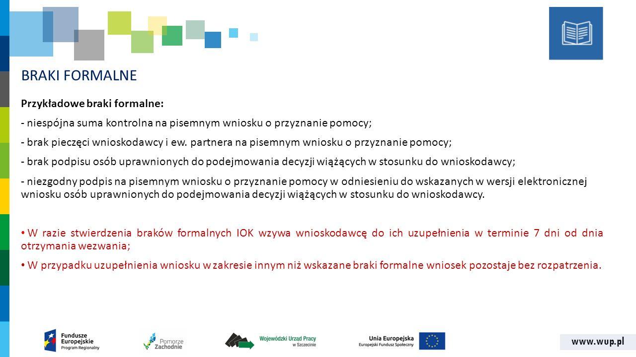 www.wup.pl BRAKI FORMALNE Przykładowe braki formalne: - niespójna suma kontrolna na pisemnym wniosku o przyznanie pomocy; - brak pieczęci wnioskodawcy