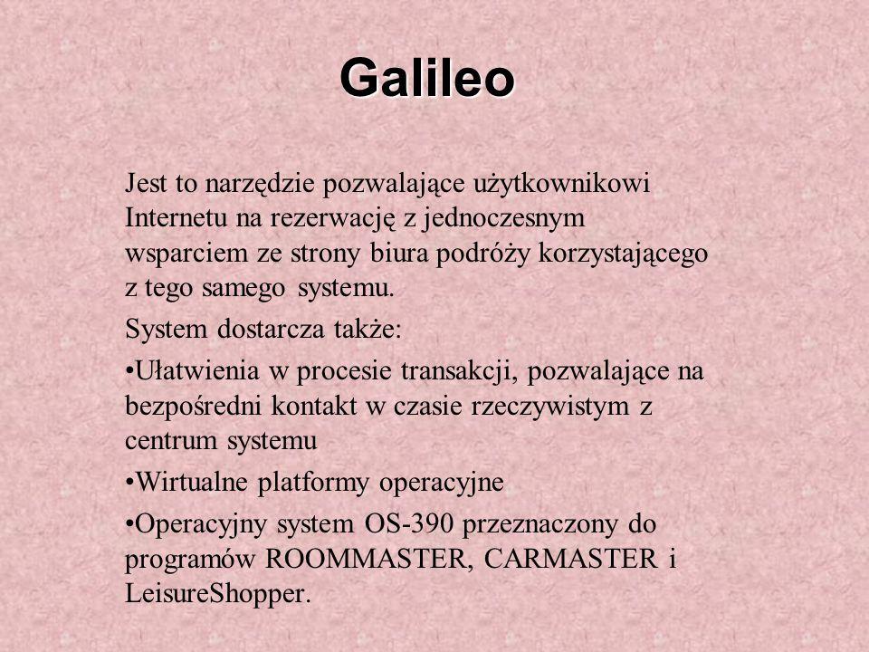 Galileo Jest to narzędzie pozwalające użytkownikowi Internetu na rezerwację z jednoczesnym wsparciem ze strony biura podróży korzystającego z tego samego systemu.