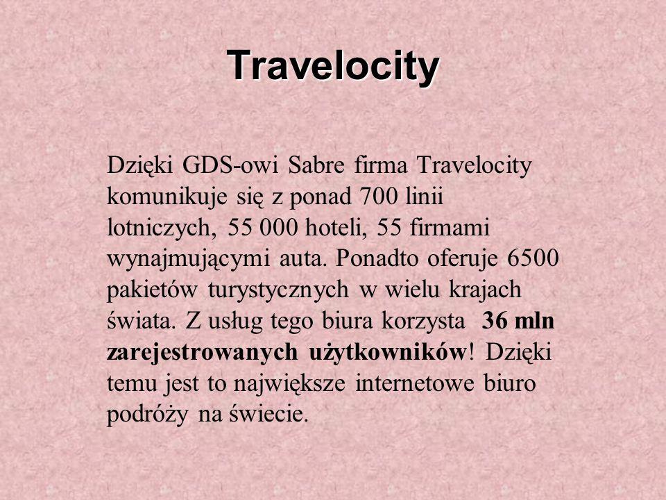 Travelocity Dzięki GDS-owi Sabre firma Travelocity komunikuje się z ponad 700 linii lotniczych, 55 000 hoteli, 55 firmami wynajmującymi auta.