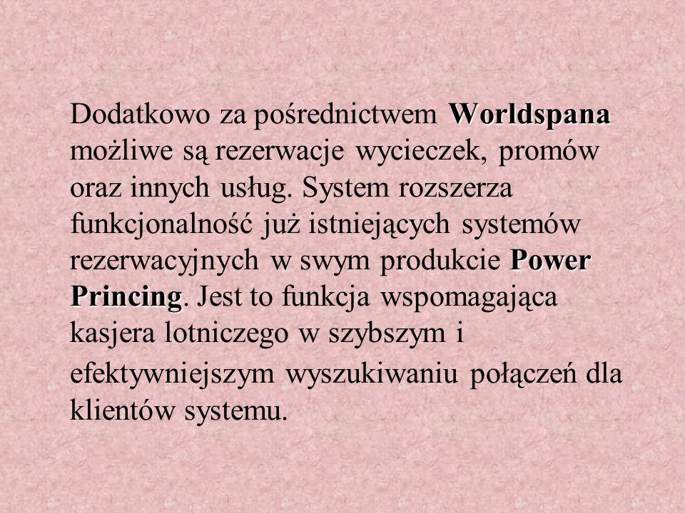 Worldspana Power Princing Dodatkowo za pośrednictwem Worldspana możliwe są rezerwacje wycieczek, promów oraz innych usług.