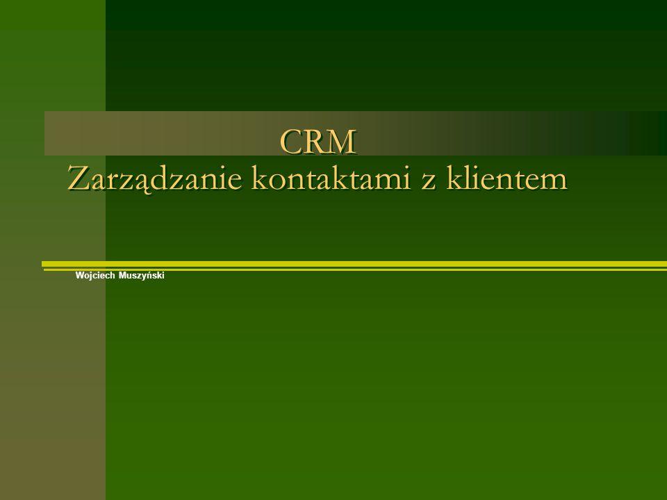 CRM Zarządzanie kontaktami z klientem Wojciech Muszyński