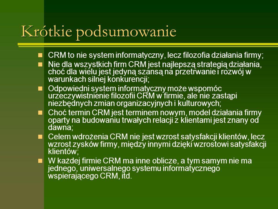 Krótkie podsumowanie CRM to nie system informatyczny, lecz filozofia działania firmy; Nie dla wszystkich firm CRM jest najlepszą strategią działania,