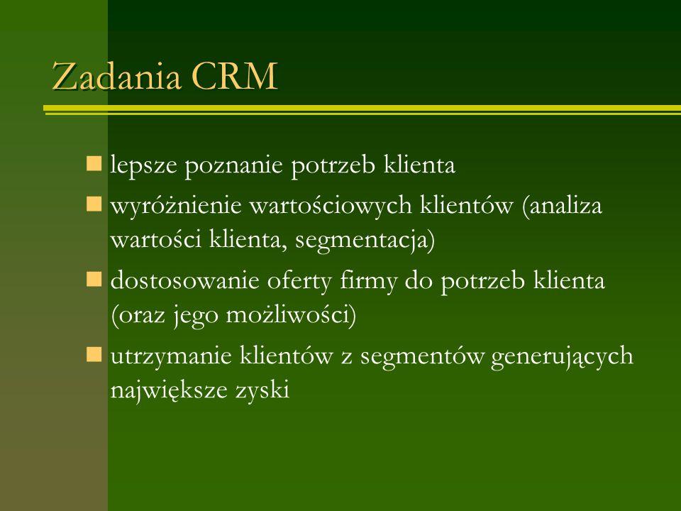 Zadania CRM lepsze poznanie potrzeb klienta wyróżnienie wartościowych klientów (analiza wartości klienta, segmentacja) dostosowanie oferty firmy do potrzeb klienta (oraz jego możliwości) utrzymanie klientów z segmentów generujących największe zyski