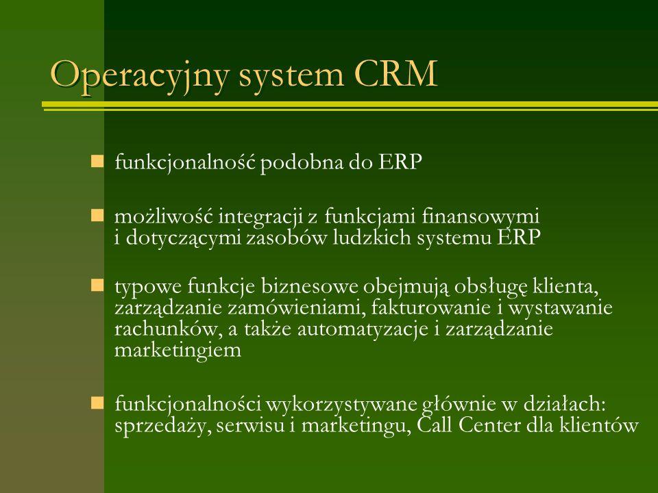 Operacyjny system CRM funkcjonalność podobna do ERP możliwość integracji z funkcjami finansowymi i dotyczącymi zasobów ludzkich systemu ERP typowe funkcje biznesowe obejmują obsługę klienta, zarządzanie zamówieniami, fakturowanie i wystawanie rachunków, a także automatyzacje i zarządzanie marketingiem funkcjonalności wykorzystywane głównie w działach: sprzedaży, serwisu i marketingu, Call Center dla klientów