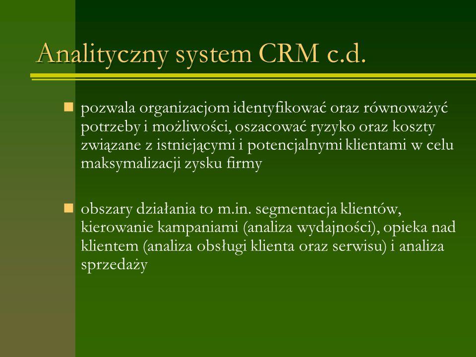 Analityczny system CRM c.d. pozwala organizacjom identyfikować oraz równoważyć potrzeby i możliwości, oszacować ryzyko oraz koszty związane z istnieją