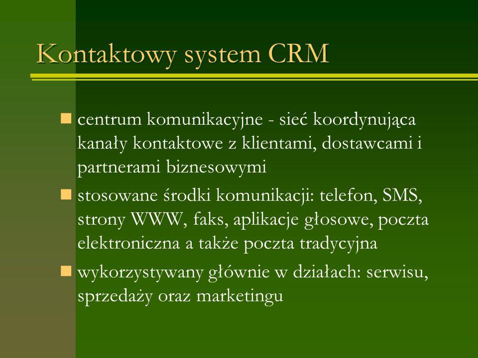 Kontaktowy system CRM centrum komunikacyjne - sieć koordynująca kanały kontaktowe z klientami, dostawcami i partnerami biznesowymi stosowane środki komunikacji: telefon, SMS, strony WWW, faks, aplikacje głosowe, poczta elektroniczna a także poczta tradycyjna wykorzystywany głównie w działach: serwisu, sprzedaży oraz marketingu