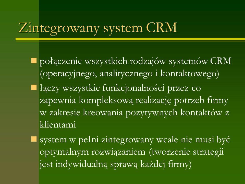 Zintegrowany system CRM połączenie wszystkich rodzajów systemów CRM (operacyjnego, analitycznego i kontaktowego) łączy wszystkie funkcjonalności przez co zapewnia kompleksową realizację potrzeb firmy w zakresie kreowania pozytywnych kontaktów z klientami system w pełni zintegrowany wcale nie musi być optymalnym rozwiązaniem (tworzenie strategii jest indywidualną sprawą każdej firmy)
