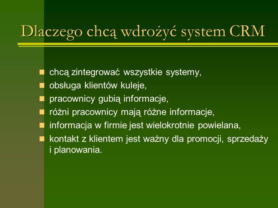 Dlaczego chcą wdrożyć system CRM chcą zintegrować wszystkie systemy, obsługa klientów kuleje, pracownicy gubią informacje, różni pracownicy mają różne