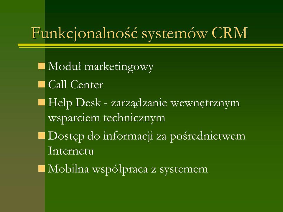 Funkcjonalność systemów CRM Moduł marketingowy Call Center Help Desk - zarządzanie wewnętrznym wsparciem technicznym Dostęp do informacji za pośrednictwem Internetu Mobilna współpraca z systemem