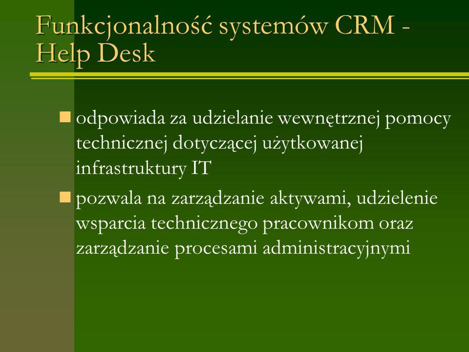 Funkcjonalność systemów CRM - Help Desk odpowiada za udzielanie wewnętrznej pomocy technicznej dotyczącej użytkowanej infrastruktury IT pozwala na zarządzanie aktywami, udzielenie wsparcia technicznego pracownikom oraz zarządzanie procesami administracyjnymi