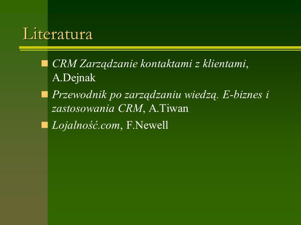 Literatura CRM Zarządzanie kontaktami z klientami, A.Dejnak Przewodnik po zarządzaniu wiedzą. E-biznes i zastosowania CRM, A.Tiwan Lojalność.com, F.Ne
