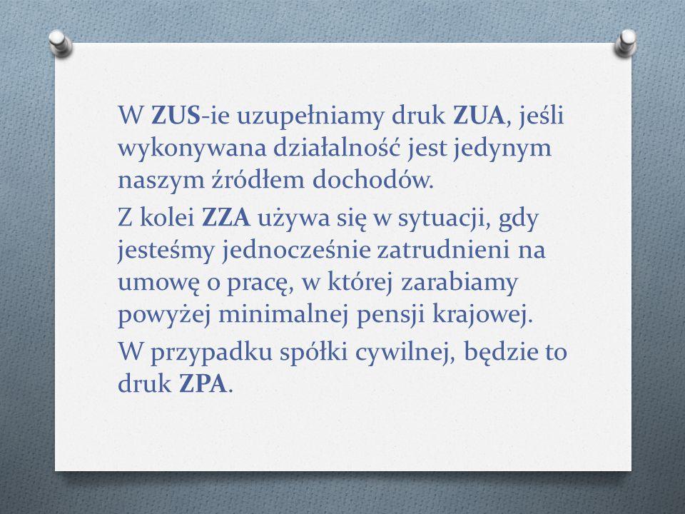 W ZUS-ie uzupełniamy druk ZUA, jeśli wykonywana działalność jest jedynym naszym źródłem dochodów.
