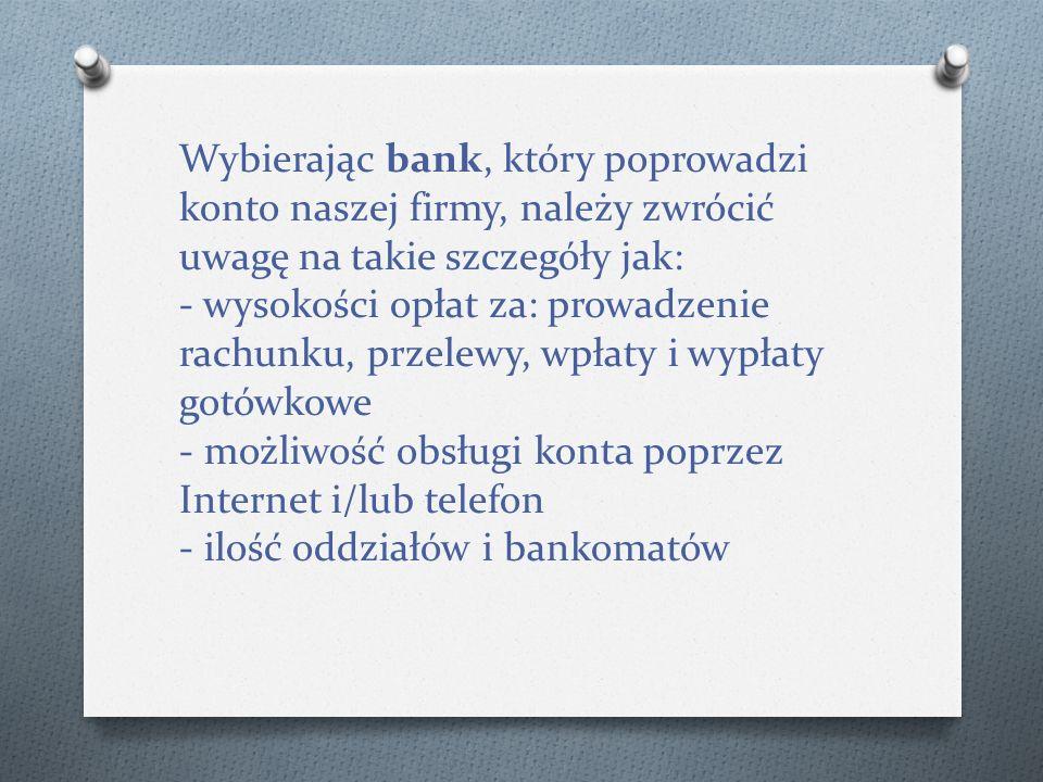Wybierając bank, który poprowadzi konto naszej firmy, należy zwrócić uwagę na takie szczegóły jak: - wysokości opłat za: prowadzenie rachunku, przelewy, wpłaty i wypłaty gotówkowe - możliwość obsługi konta poprzez Internet i/lub telefon - ilość oddziałów i bankomatów