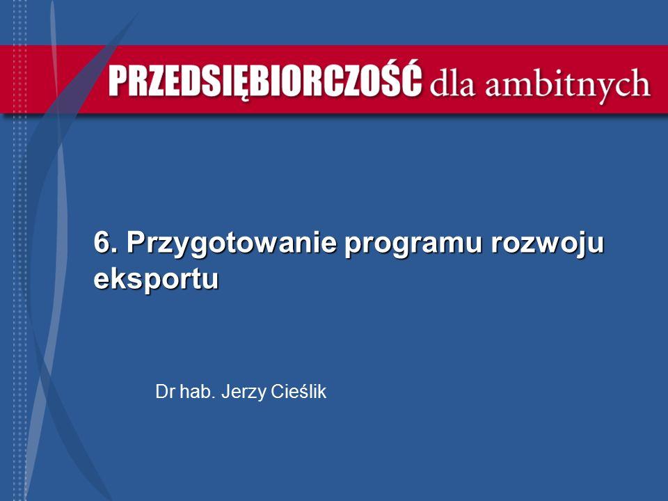 6. Przygotowanie programu rozwoju eksportu Dr hab. Jerzy Cieślik