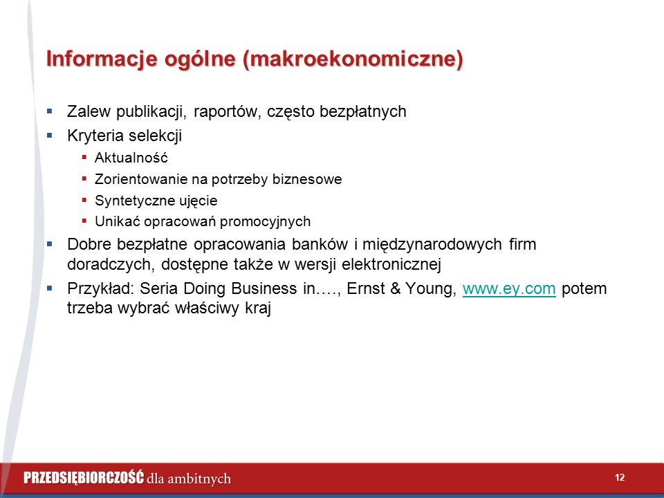 12 Informacje ogólne (makroekonomiczne)  Zalew publikacji, raportów, często bezpłatnych  Kryteria selekcji  Aktualność  Zorientowanie na potrzeby