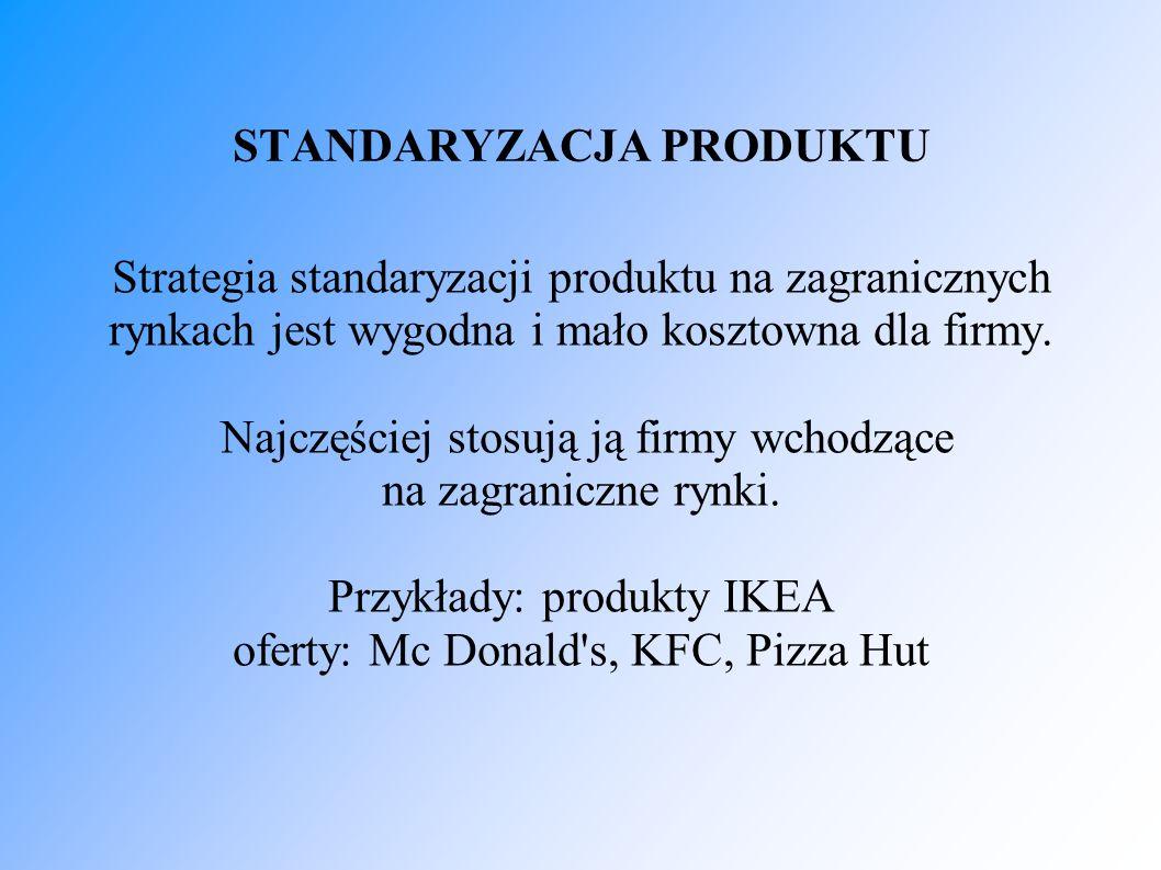 STANDARYZACJA PRODUKTU Strategia standaryzacji produktu na zagranicznych rynkach jest wygodna i mało kosztowna dla firmy.