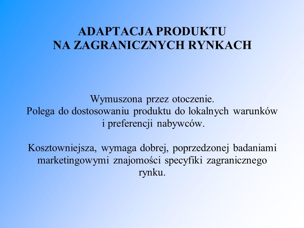 DYSTRYBUCJA NA RYNKACH ZAGRANICZNYCH Przedsiębiorstwa mogą wykorzystywać istniejące na rynku kanały dystrybucji lub tworzyć nowe, własne kanały.