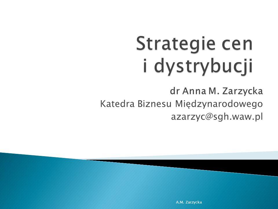 dr Anna M. Zarzycka Katedra Biznesu Międzynarodowego azarzyc@sgh.waw.pl A.M. Zarzycka