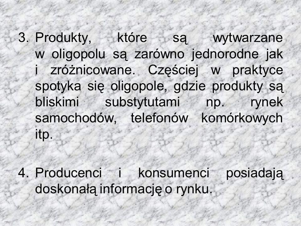 3.Produkty, które są wytwarzane w oligopolu są zarówno jednorodne jak i zróżnicowane.