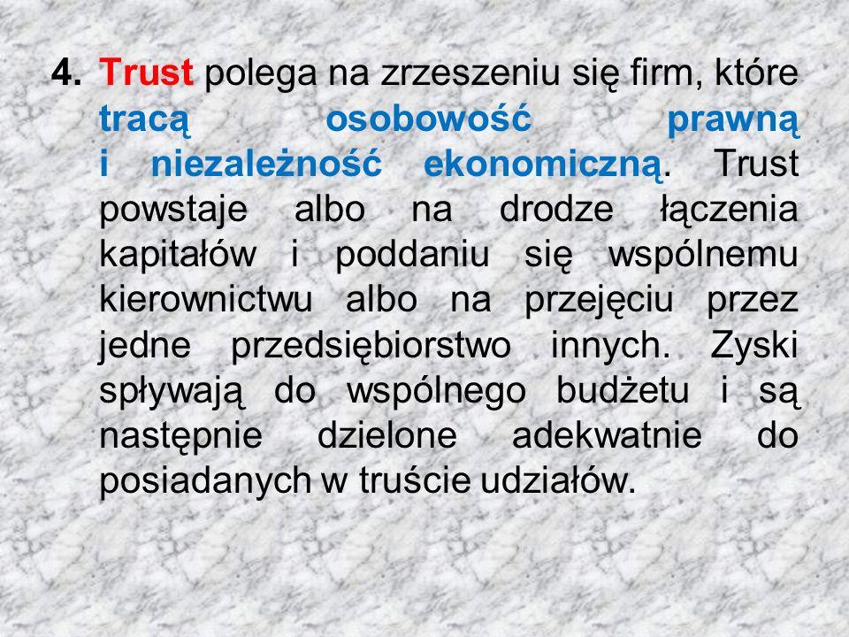 4.Trust polega na zrzeszeniu się firm, które tracą osobowość prawną i niezależność ekonomiczną.