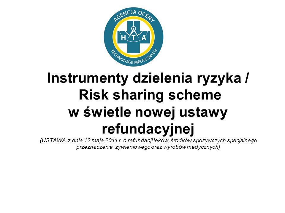 Instrumenty dzielenia ryzyka / Risk sharing scheme w świetle nowej ustawy refundacyjnej (USTAWA z dnia 12 maja 2011 r. o refundacji leków, środków spo