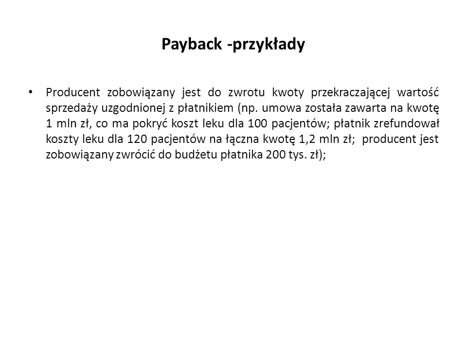 Payback -przykłady Producent zobowiązany jest do zwrotu kwoty przekraczającej wartość sprzedaży uzgodnionej z płatnikiem (np. umowa została zawarta na