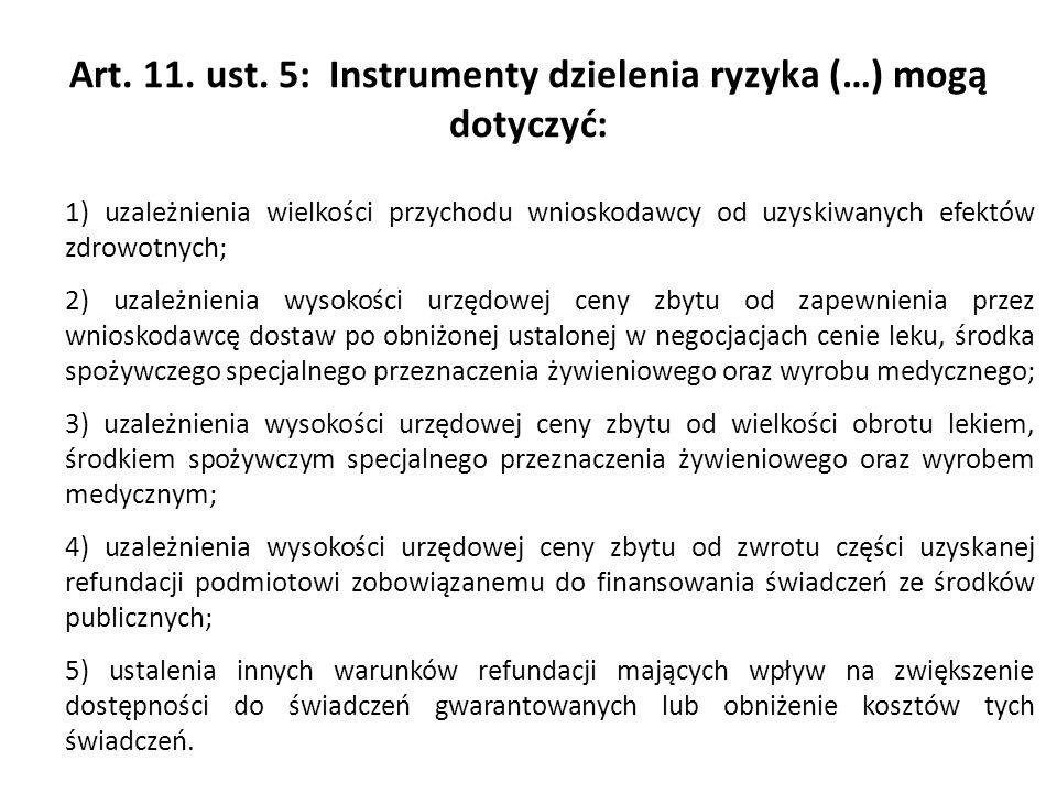 Art. 11. ust. 5: Instrumenty dzielenia ryzyka (…) mogą dotyczyć: 1) uzależnienia wielkości przychodu wnioskodawcy od uzyskiwanych efektów zdrowotnych;