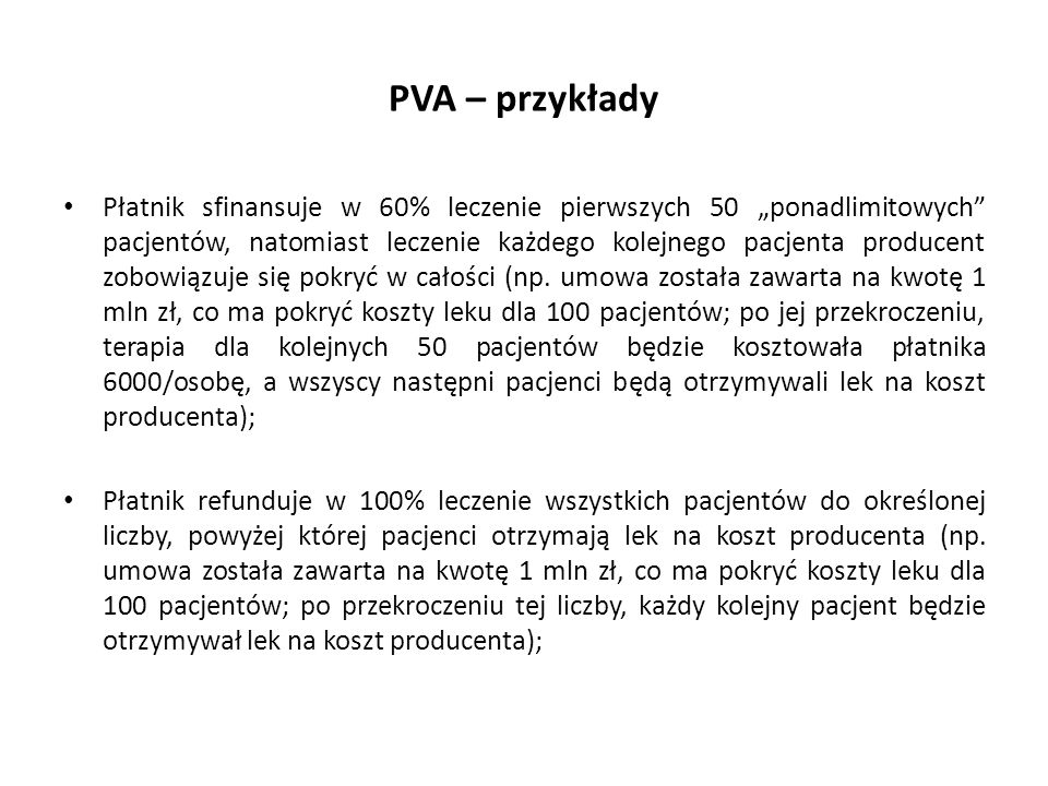 """PVA – przykłady Płatnik sfinansuje w 60% leczenie pierwszych 50 """"ponadlimitowych"""" pacjentów, natomiast leczenie każdego kolejnego pacjenta producent z"""