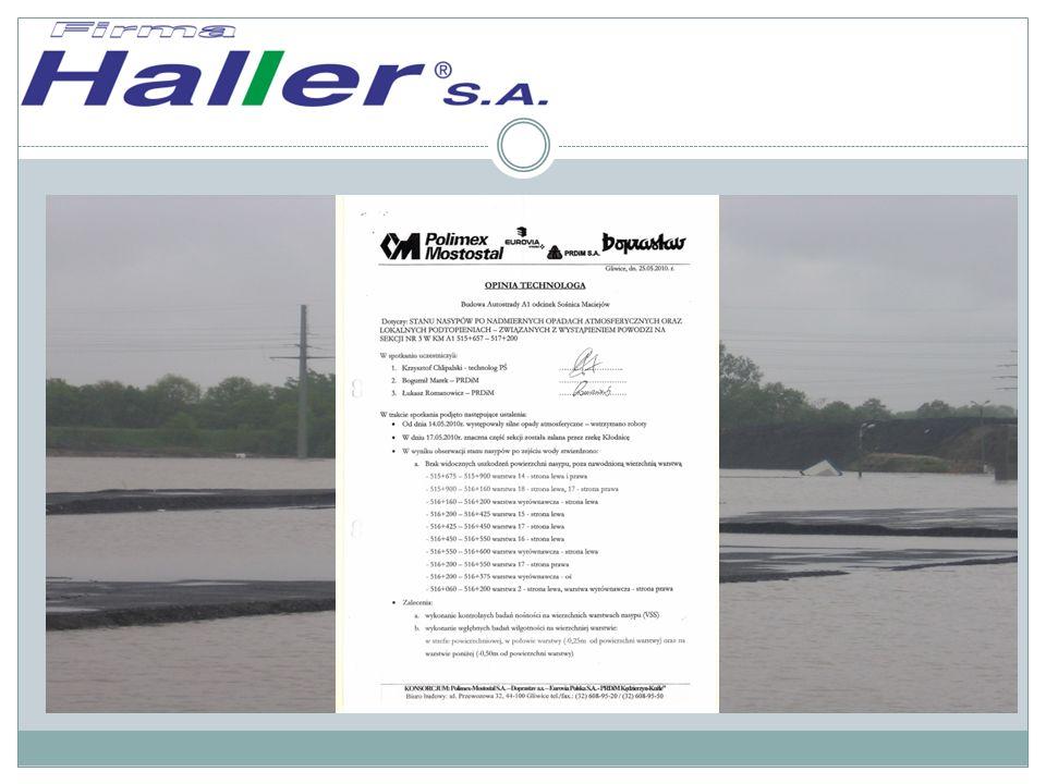 SZCZEGÓLNE ZALETY MIESZANKI HALLER Odporność nasypów zbudowanych z mieszanki HALLER na działanie wody:  Nasyp autostrady A1 w czasie powodzi w 2010 roku znalazł się pod wodą przez okres kilkunastu dni  Po ustąpieniu wody i przeprowadzeniu kontrolnych badań nie stwierdzono istotnych zmian w strukturze nasypu.