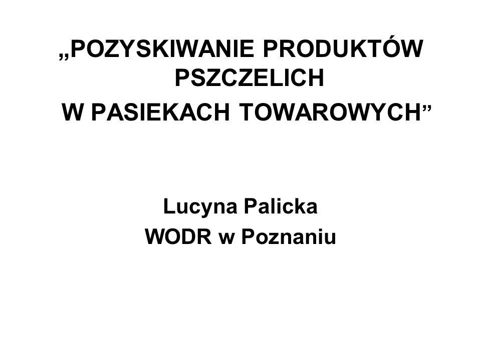 """""""POZYSKIWANIE PRODUKTÓW PSZCZELICH W PASIEKACH TOWAROWYCH """" Lucyna Palicka WODR w Poznaniu"""