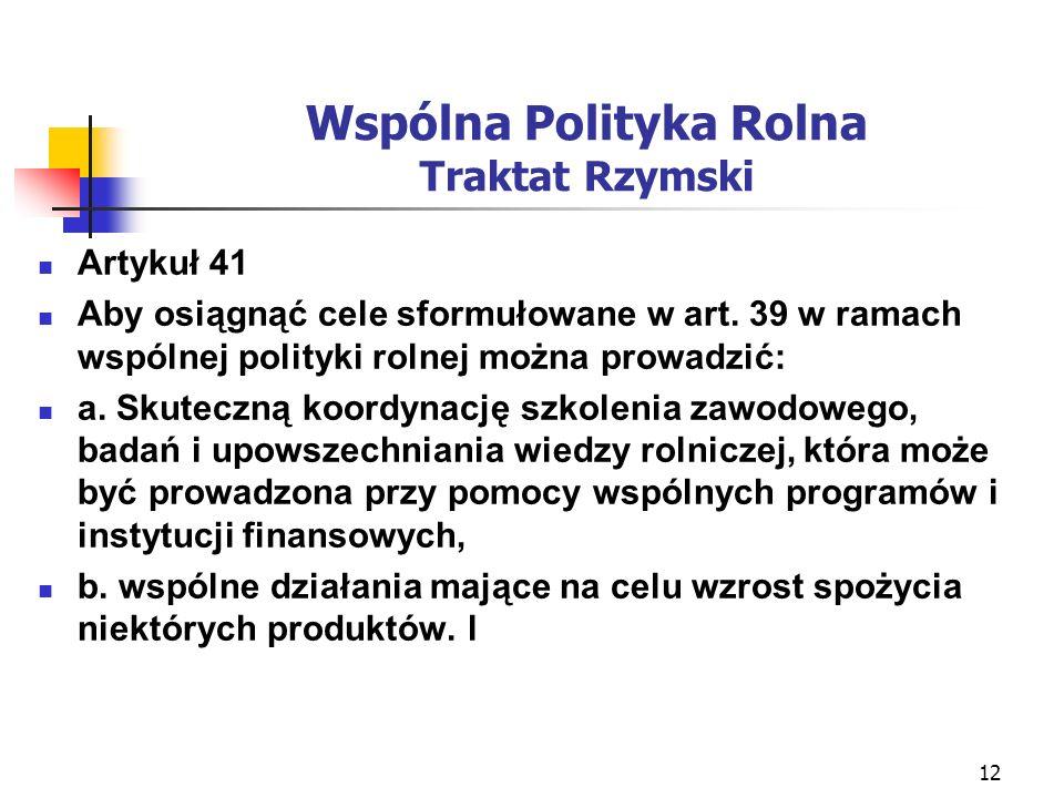 12 Wspólna Polityka Rolna Traktat Rzymski Artykuł 41 Aby osiągnąć cele sformułowane w art.