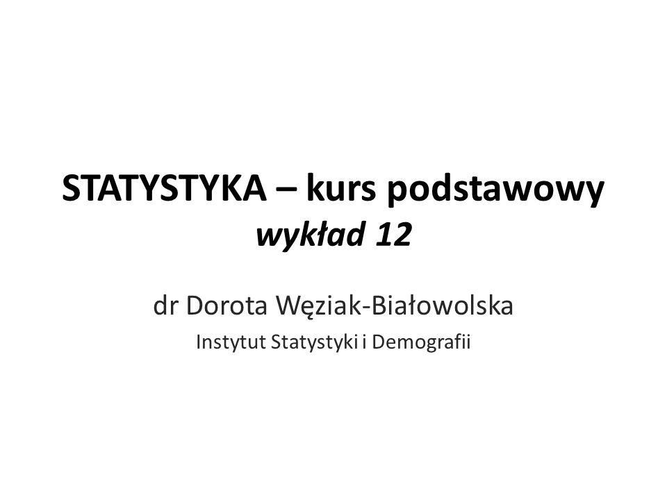 STATYSTYKA – kurs podstawowy wykład 12 dr Dorota Węziak-Białowolska Instytut Statystyki i Demografii