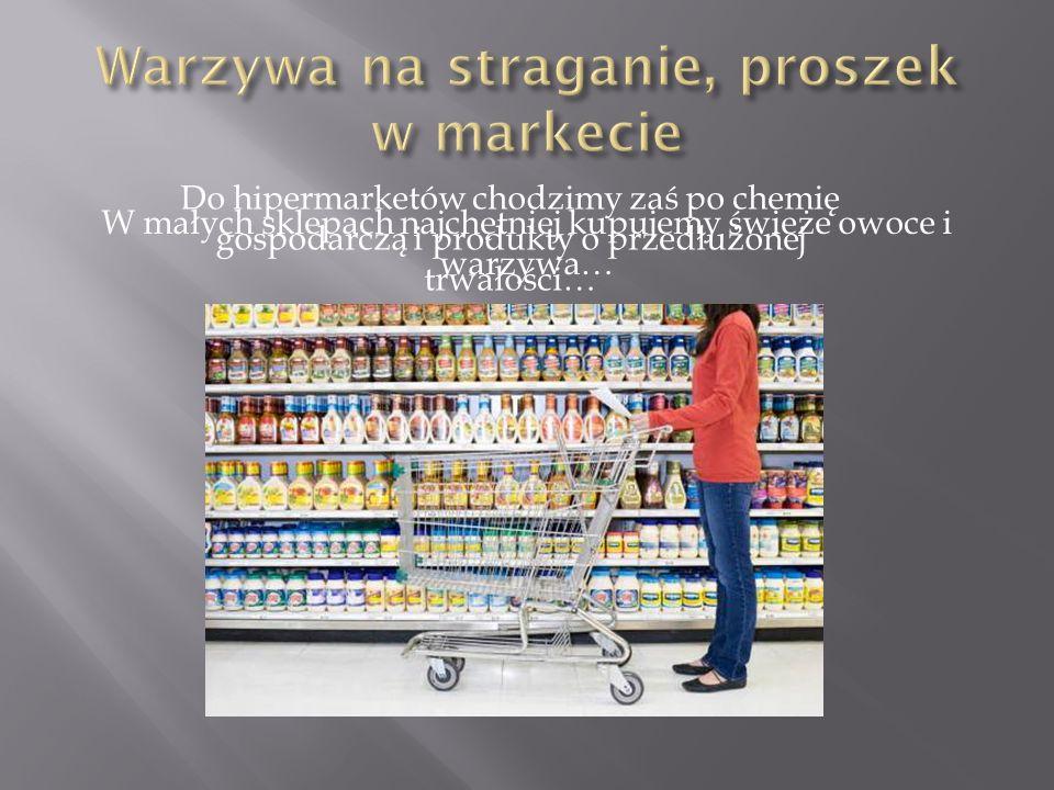 W małych sklepach najchętniej kupujemy świeże owoce i warzywa… Do hipermarketów chodzimy zaś po chemię gospodarczą i produkty o przedłużonej trwałości