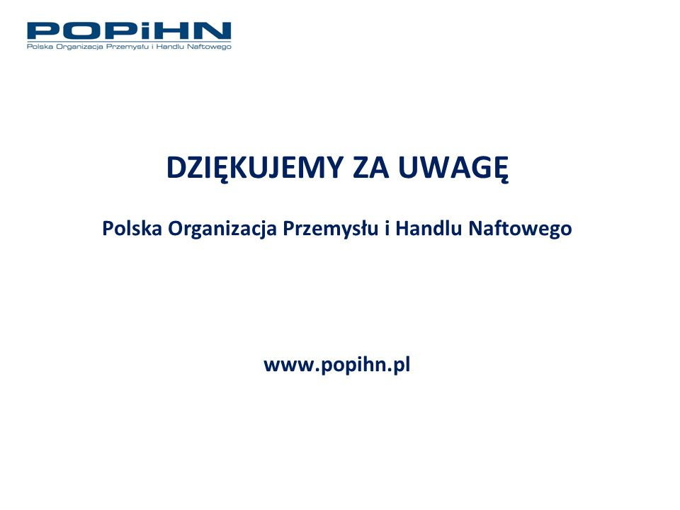 DZIĘKUJEMY ZA UWAGĘ Polska Organizacja Przemysłu i Handlu Naftowego www.popihn.pl