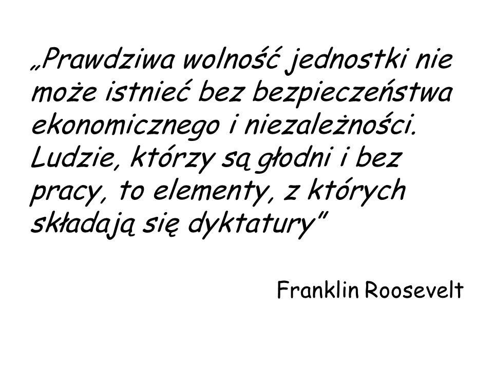 """""""Prawdziwa wolność jednostki nie może istnieć bez bezpieczeństwa ekonomicznego i niezależności. Ludzie, którzy są głodni i bez pracy, to elementy, z k"""