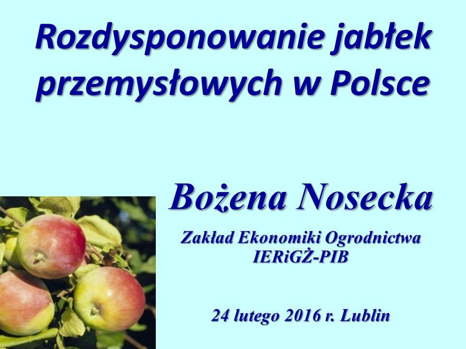 Rozdysponowanie jabłek przemysłowych w Polsce Bożena Nosecka Zakład Ekonomiki Ogrodnictwa IERiGŻ-PIB 24 lutego 2016 r.