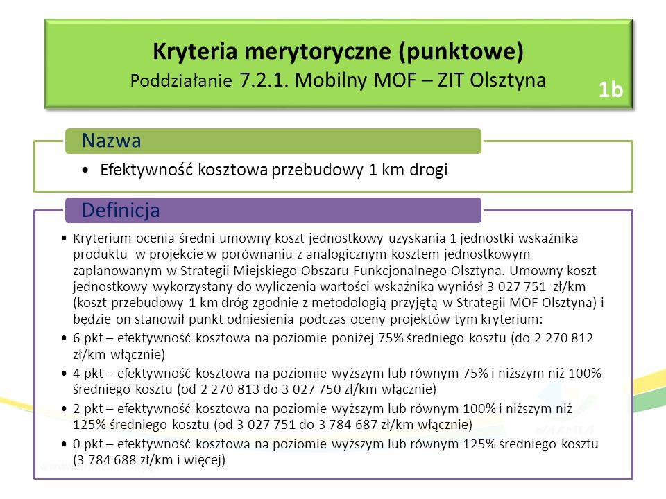 Efektywność kosztowa przebudowy 1 km drogi Nazwa Kryterium ocenia średni umowny koszt jednostkowy uzyskania 1 jednostki wskaźnika produktu w projekcie w porównaniu z analogicznym kosztem jednostkowym zaplanowanym w Strategii Miejskiego Obszaru Funkcjonalnego Olsztyna.