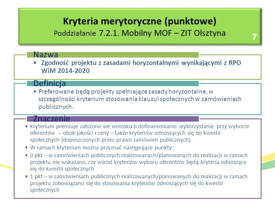 Zgodność projektu z zasadami horyzontalnymi wynikającymi z RPO WiM 2014-2020 Nazwa Preferowane będą projekty spełniające zasady horyzontalne, w szczególności kryterium stosowania klauzul społecznych w zamówieniach publicznych.