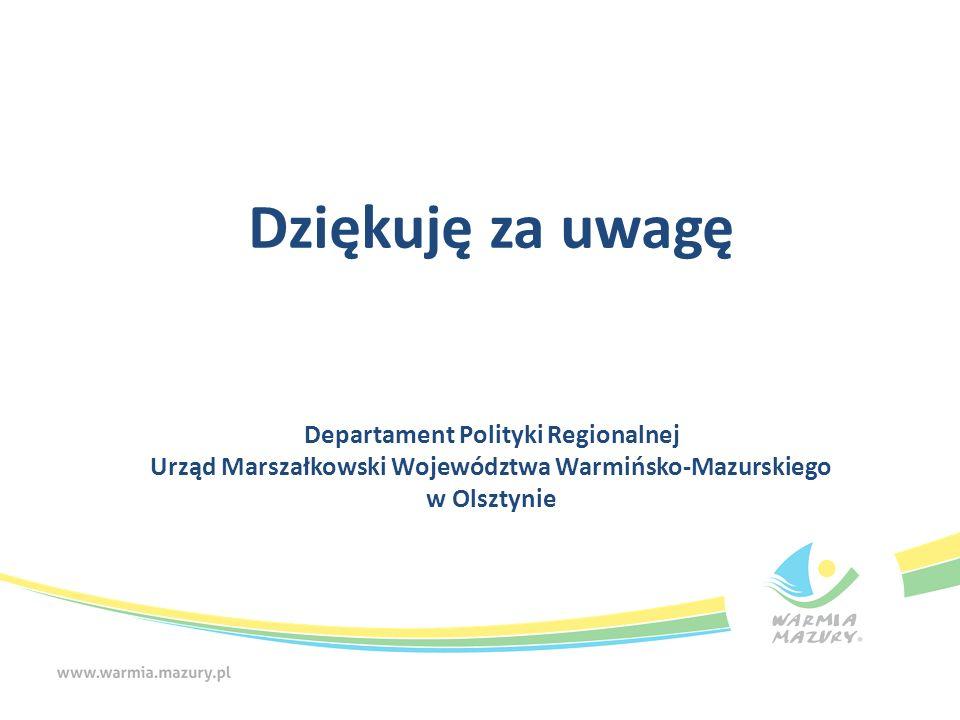 Dziękuję za uwagę Departament Polityki Regionalnej Urząd Marszałkowski Województwa Warmińsko-Mazurskiego w Olsztynie