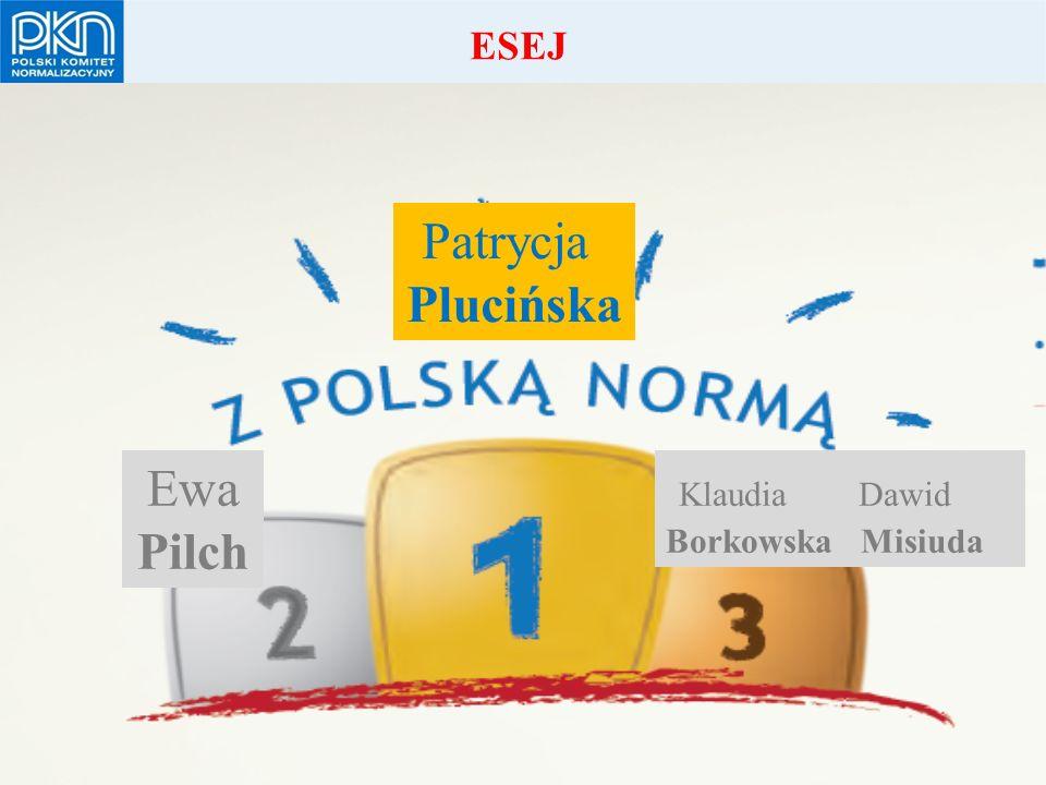 POLSKI KOMITET NORMALIZACYJNY Patrycja Plucińska Ewa Pilch ESEJ Klaudia Dawid Borkowska Misiuda