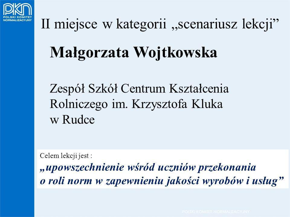 """POLSKI KOMITET NORMALIZACYJNY II miejsce w kategorii """"scenariusz lekcji Małgorzata Wojtkowska Zespół Szkół Centrum Kształcenia Rolniczego im."""